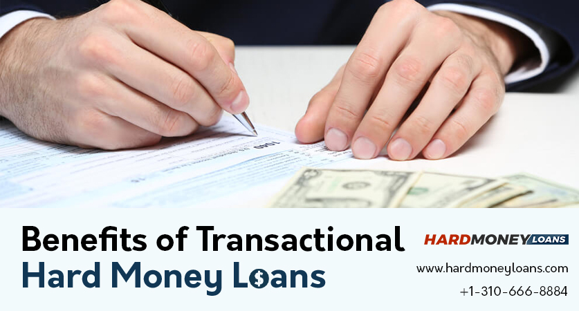 Benefits of Transactional Hard Money Loans
